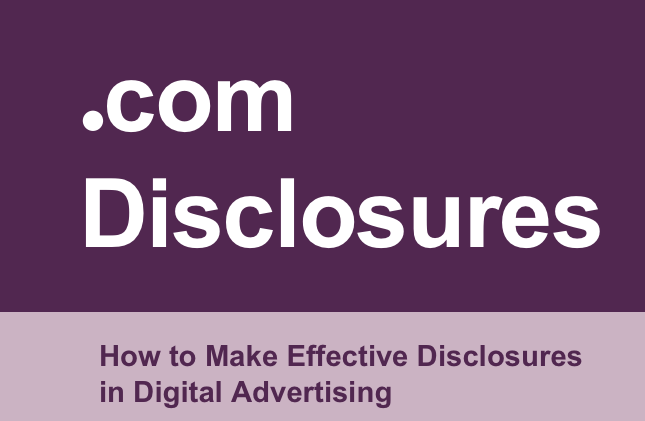 Dot Com Disclosures - How to make effective disclosures in digital advertising