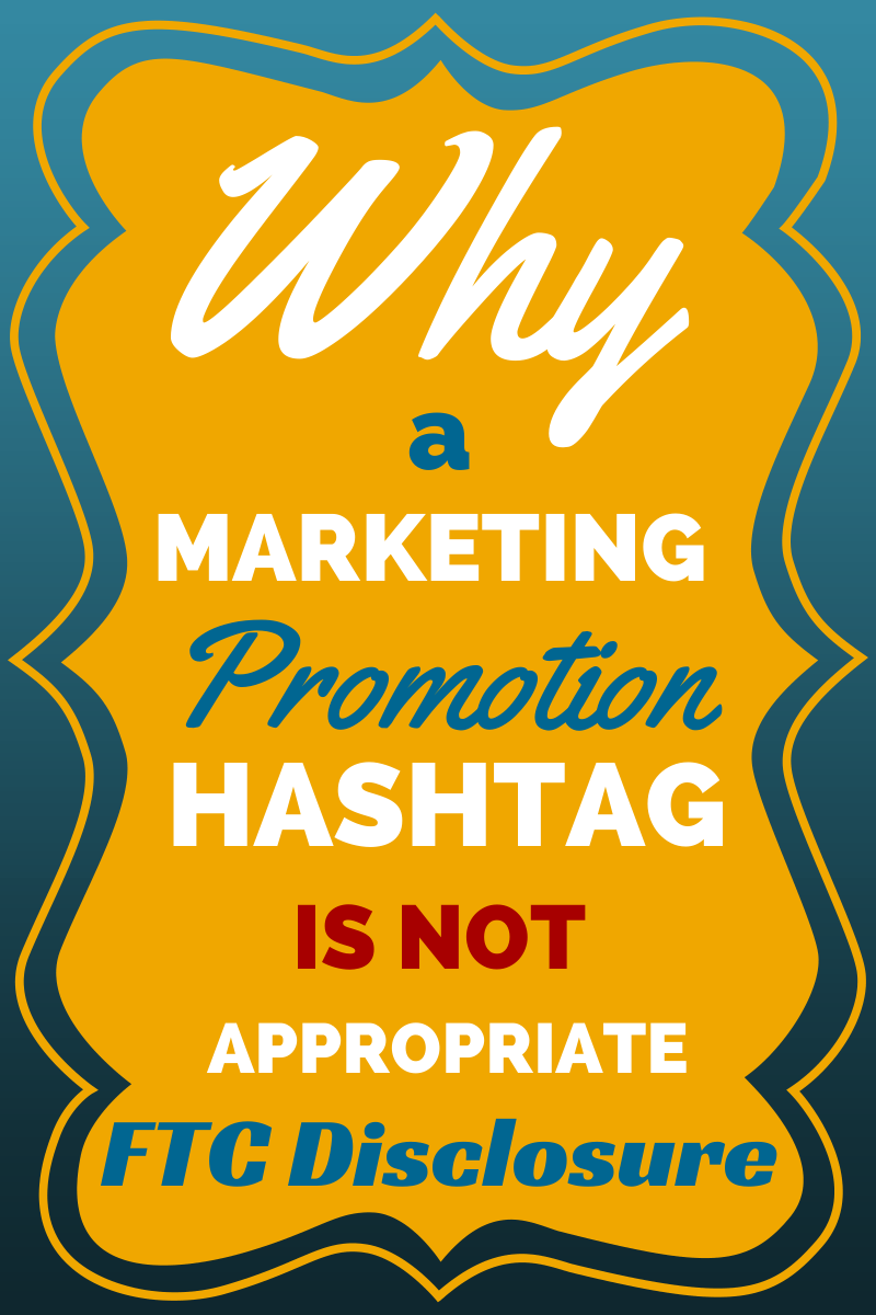 Why a marketing promotion hashtag is not appropriate FTC disclosure