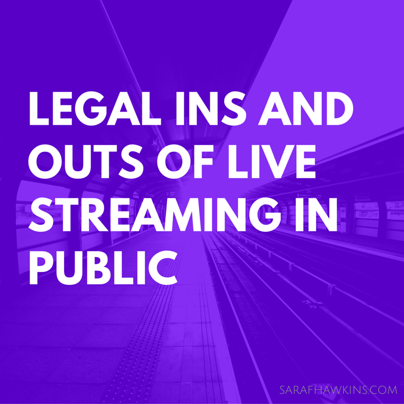 Legal Ins and Outs of Live Streaming in public