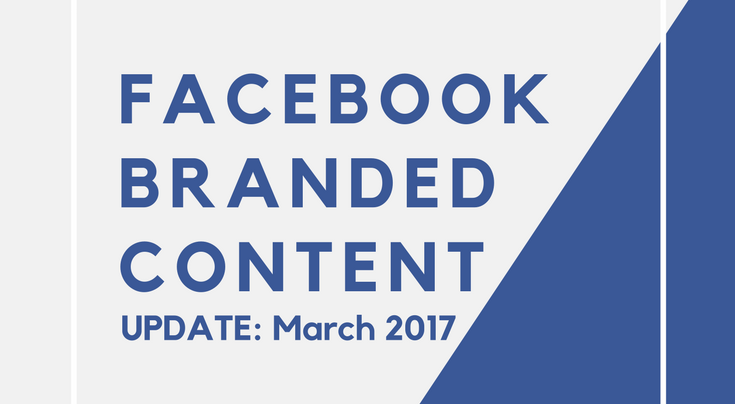 Facebook Branded Content Update March 2017