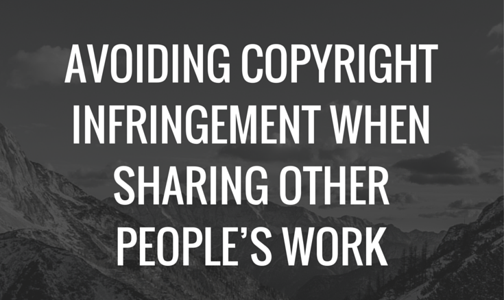 Avoiding Copyright Infringement When Sharing Other People's Work