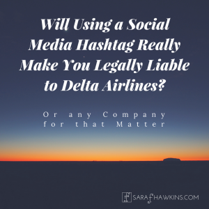 Will Using a Social Media Hashtag Really Make You Legally Liable to Delta Airlines or any company for that matter